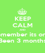 KEEP CALM AND Remember its only Been 3 months - Personalised Poster A1 size