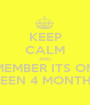 KEEP CALM AND REMEMBER ITS ONLY BEEN 4 MONTHS - Personalised Poster A1 size