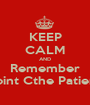 KEEP CALM AND Remember Joint Cthe Patient - Personalised Poster A1 size