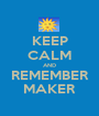 KEEP CALM AND REMEMBER MAKER - Personalised Poster A1 size