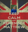 KEEP CALM AND REMEMBER MATTHEW - Personalised Poster A1 size
