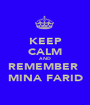 KEEP CALM AND REMEMBER  MINA FARID - Personalised Poster A1 size