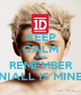 KEEP CALM AND REMEMBER NIALL IS MINE - Personalised Poster A1 size