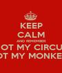 KEEP CALM AND REMEMBER NOT MY CIRCUS NOT MY MONKEYS - Personalised Poster A1 size