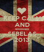KEEP CALM AND REMEMBER SEBELAS 2013 - Personalised Poster A1 size