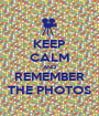 KEEP CALM AND REMEMBER THE PHOTOS - Personalised Poster A1 size