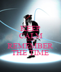 KEEP CALM AND REMEMBER THE TIME - Personalised Poster A1 size
