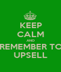 KEEP CALM AND REMEMBER TO UPSELL - Personalised Poster A1 size