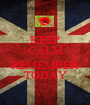 KEEP CALM AND REMEMBER TODAY - Personalised Poster A1 size