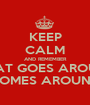 KEEP CALM AND REMEMBER WHAT GOES AROUND COMES AROUND - Personalised Poster A1 size