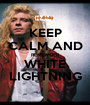 KEEP CALM AND REMEMBER WHITE LIGHTNING - Personalised Poster A1 size