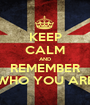 KEEP CALM AND REMEMBER WHO YOU ARE - Personalised Poster A1 size