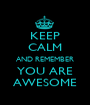 KEEP CALM AND REMEMBER YOU ARE  AWESOME  - Personalised Poster A1 size