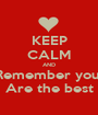 KEEP CALM AND Remember you  Are the best - Personalised Poster A1 size