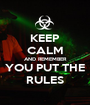 KEEP CALM AND REMEMBER YOU PUT THE RULES - Personalised Poster A1 size