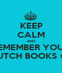 KEEP CALM AND REMEMBER YOUR DUTCH BOOKS =D - Personalised Poster A1 size