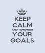 KEEP CALM AND REMEMBER YOUR GOALS - Personalised Poster A1 size