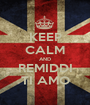 KEEP CALM AND REMIDDI TI AMO - Personalised Poster A1 size