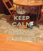 KEEP CALM AND REMOVE PARQUET - Personalised Poster A1 size