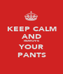 KEEP CALM AND REMOVE YOUR PANTS - Personalised Poster A1 size