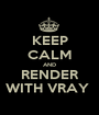 KEEP CALM AND RENDER WITH VRAY  - Personalised Poster A1 size