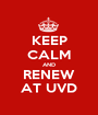 KEEP CALM AND RENEW AT UVD - Personalised Poster A1 size