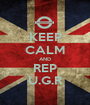 KEEP CALM AND REP U.G.R - Personalised Poster A1 size