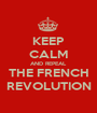 KEEP CALM AND REPEAL THE FRENCH REVOLUTION - Personalised Poster A1 size