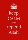 keep CALM AND repend Allah - Personalised Poster A1 size