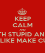 KEEP CALM AND REPLACE 'CARRY ON' WITH STUPID AND IRRELEVANT STUFF TO  THE WORLD AROUND YOU LIKE MAKE CUPCAKES OR GO SWIMMING - Personalised Poster A1 size
