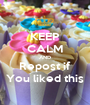 KEEP CALM AND Repost if You liked this - Personalised Poster A1 size