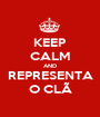 KEEP CALM AND REPRESENTA O CLÃ - Personalised Poster A1 size
