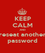 KEEP CALM AND reseat another password - Personalised Poster A1 size