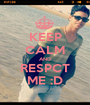 KEEP CALM AND RESPCT ME :D - Personalised Poster A1 size