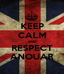 KEEP CALM AND RESPECT ANOUAR - Personalised Poster A1 size