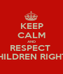 KEEP CALM AND RESPECT  CHILDREN RIGHTS - Personalised Poster A1 size