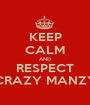 KEEP CALM AND RESPECT CRAZY MANZY - Personalised Poster A1 size