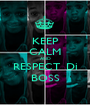 KEEP CALM AND RESPECT  Di BOSS - Personalised Poster A1 size