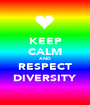 KEEP CALM AND RESPECT DIVERSITY - Personalised Poster A1 size