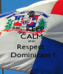 KEEP CALM AND Respect   Dominicans ! - Personalised Poster A1 size