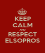 KEEP CALM AND RESPECT ELSOPROS - Personalised Poster A1 size