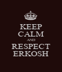 KEEP CALM AND RESPECT ERKOSH - Personalised Poster A1 size