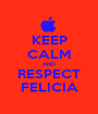 KEEP CALM AND RESPECT FELICIA - Personalised Poster A1 size