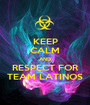 KEEP CALM AND RESPECT FOR TEAM LATINOS - Personalised Poster A1 size
