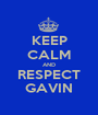 KEEP CALM AND RESPECT GAVIN - Personalised Poster A1 size