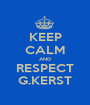 KEEP CALM AND RESPECT G.KERST - Personalised Poster A1 size