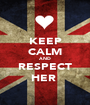 KEEP CALM AND RESPECT HER  - Personalised Poster A1 size
