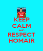 KEEP CALM AND RESPECT HOMAIR - Personalised Poster A1 size