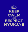 KEEP CALM AND RESPECT HYUKJAE - Personalised Poster A1 size