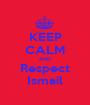 KEEP CALM AND Respect Ismail - Personalised Poster A1 size